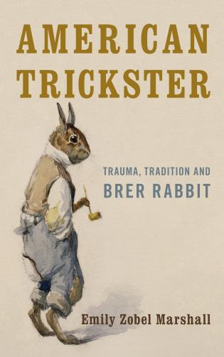 Cover image for the book American Trickster: Trauma, Tradition and Brer Rabbit