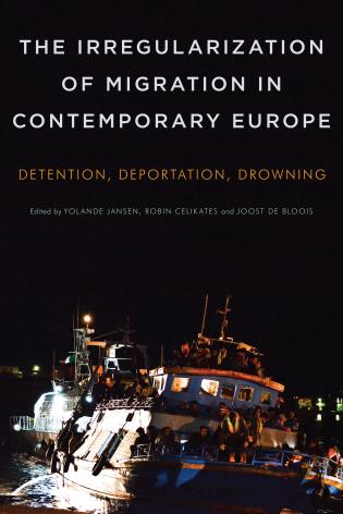 Cover image for the book The Irregularization of Migration in Contemporary Europe: Detention, Deportation, Drowning