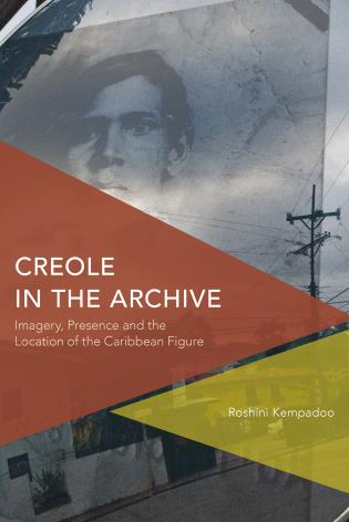 Cover image for the book Creole in the Archive: Imagery, Presence and the Location of the Caribbean Figure