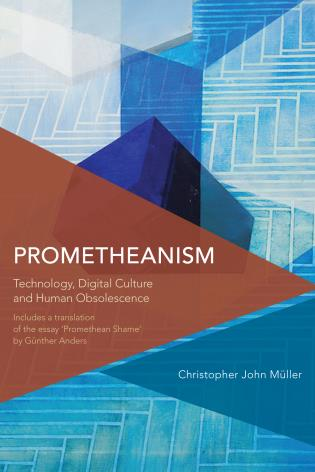 Cover image for the book Prometheanism: Technology, Digital Culture and Human Obsolescence