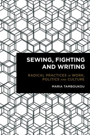 Cover image for the book Sewing, Fighting and Writing: Radical Practices in Work, Politics and Culture
