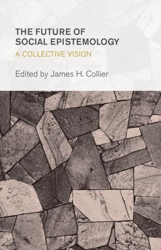 Cover image for the book The Future of Social Epistemology: A Collective Vision