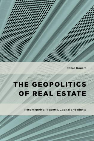 Cover image for the book The Geopolitics of Real Estate: Reconfiguring Property, Capital and Rights