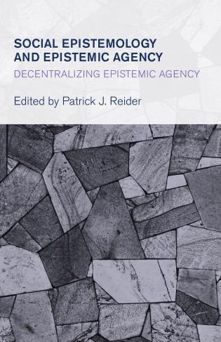 Cover image for the book Social Epistemology and Epistemic Agency: Decentralizing Epistemic Agency