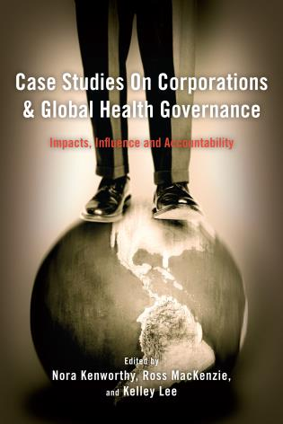 Cover image for the book Case Studies on Corporations and Global Health Governance: Impacts, Influence and Accountability