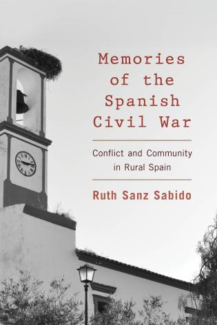 Cover image for the book Memories of the Spanish Civil War: Conflict and Community in Rural Spain