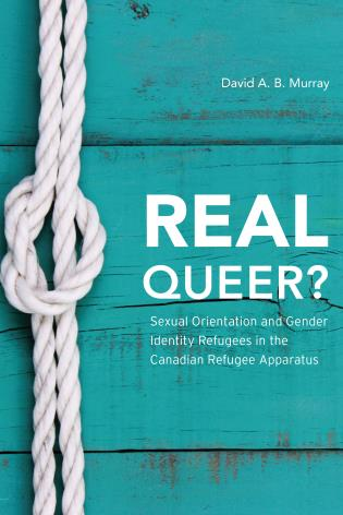 Cover image for the book Real Queer?: Sexual Orientation and Gender Identity Refugees in the Canadian Refugee Apparatus