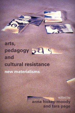 Cover image for the book Arts, Pedagogy and Cultural Resistance: New Materialisms