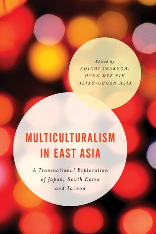 Cover image for the book Multiculturalism in East Asia: A Transnational Exploration of Japan, South Korea and Taiwan