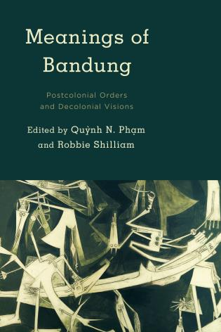 Cover image for the book Meanings of Bandung: Postcolonial Orders and Decolonial Visions