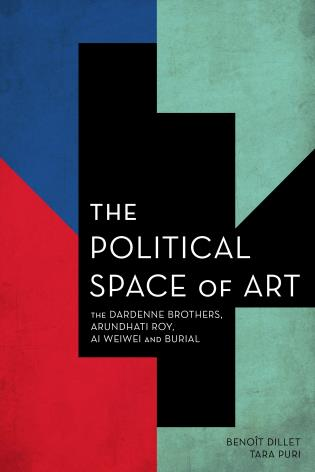 Cover image for the book The Political Space of Art: The Dardenne Brothers, Arundhati Roy, Ai Weiwei and Burial