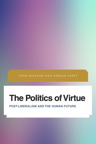 Cover image for the book The Politics of Virtue: Post-Liberalism and the Human Future