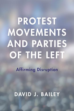 Cover image for the book Protest Movements and Parties of the Left: Affirming Disruption
