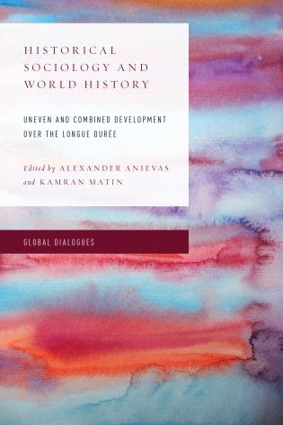 Cover image for the book Historical Sociology and World History: Uneven and Combined Development over the Longue Durée