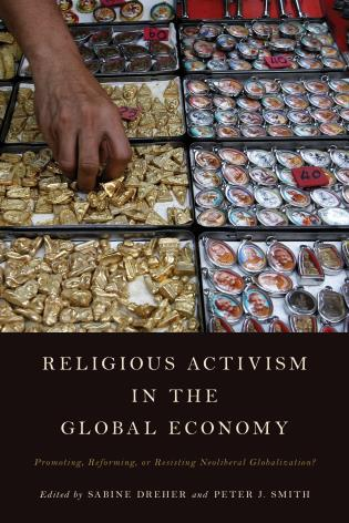 Cover image for the book Religious Activism in the Global Economy: Promoting, Reforming, or Resisting Neoliberal Globalization?