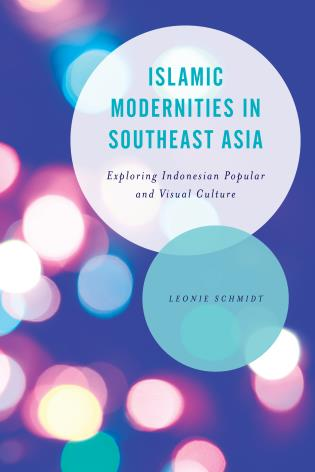 Cover image for the book Islamic Modernities in Southeast Asia: Exploring Indonesian Popular and Visual Culture