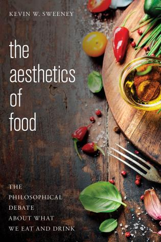 Cover image for the book The Aesthetics of Food: The Philosophical Debate About What We Eat and Drink