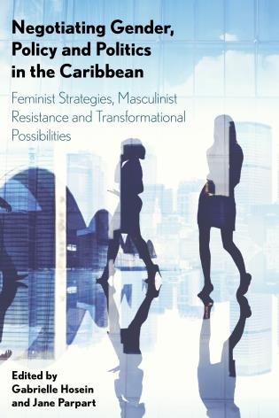 Cover image for the book Negotiating Gender, Policy and Politics in the Caribbean: Feminist Strategies, Masculinist Resistance and Transformational Possibilities