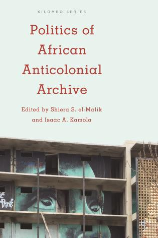 Cover image for the book Politics of African Anticolonial Archive