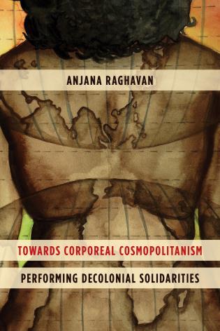 Cover image for the book Towards Corporeal Cosmopolitanism: Performing Decolonial Solidarities