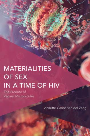 Cover image for the book Materialities of Sex in a Time of HIV: The Promise of Vaginal Microbicides
