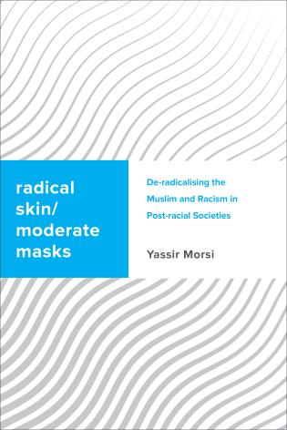 Cover image for the book Radical Skin, Moderate Masks: De-radicalising the Muslim and Racism in Post-racial Societies