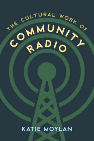 Cover Image of the book titled The  Cultural Work of Community Radio