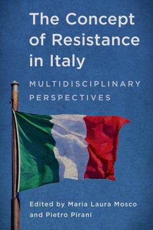 Cover image for the book The Concept of Resistance in Italy: Multidisciplinary Perspectives