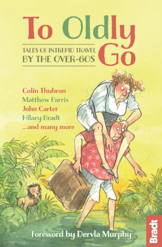 Cover image for the book To Oldly Go: Tales of Adventurous Travel by the Over-60s, 1st edition
