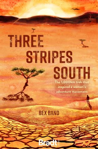 Cover image for the book Three Stripes South: The 1,000km trek that inspired the Love Her Wild Women's Adventure Movement