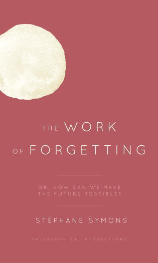 Cover image for the book The Work of Forgetting: Or, How Can We Make the Future Possible?