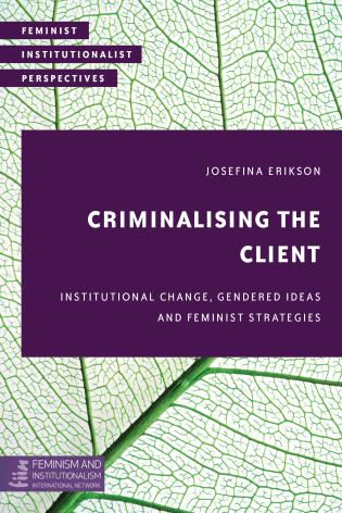 Cover image for the book Criminalising the Client: Institutional Change, Gendered Ideas and Feminist Strategies