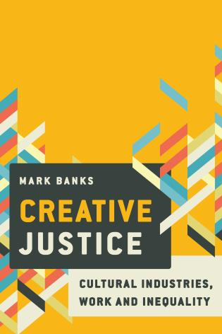 Cover image for the book Creative Justice: Cultural Industries, Work and Inequality