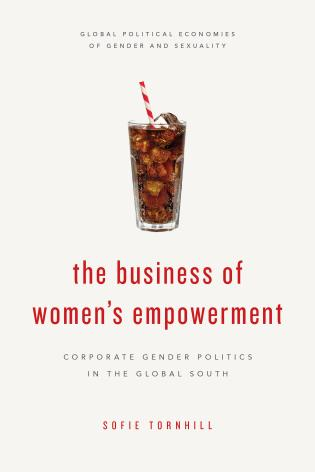 Cover image for the book The Business of Women's Empowerment: Corporate Gender Politics in the Global South