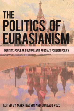 Cover image for the book The Politics of Eurasianism: Identity, Popular Culture and Russia's Foreign Policy