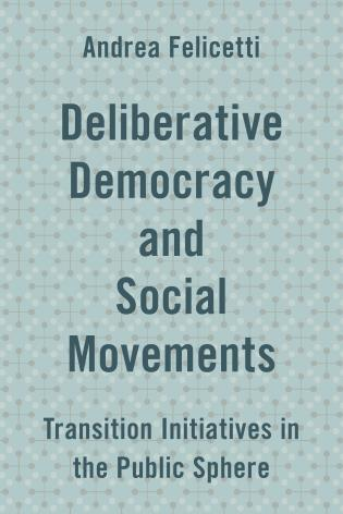 Cover image for the book Deliberative Democracy and Social Movements: Transition Initiatives in the Public Sphere