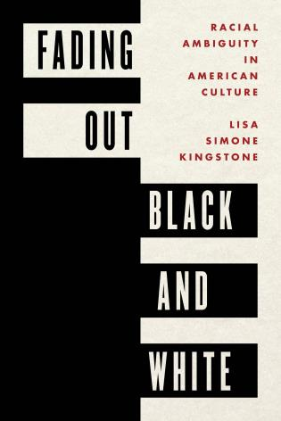 Cover image for the book Fading Out Black and White: Racial Ambiguity in American Culture