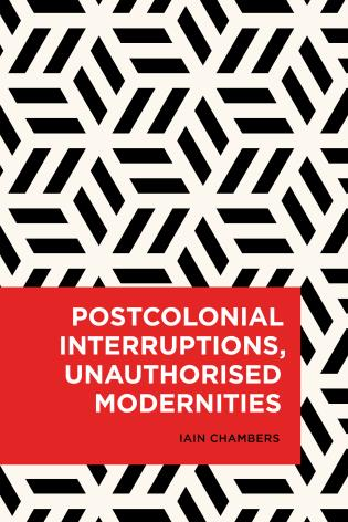 Cover image for the book Postcolonial Interruptions, Unauthorised Modernities