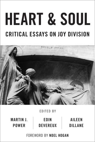 Heart And Soul Critical Essays On Joy Division   Hardback