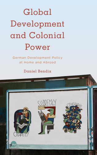 Cover image for the book Global Development and Colonial Power: German Development Policy at Home and Abroad