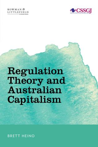 Cover image for the book Regulation Theory and Australian Capitalism: Rethinking Social Justice and Labour Law