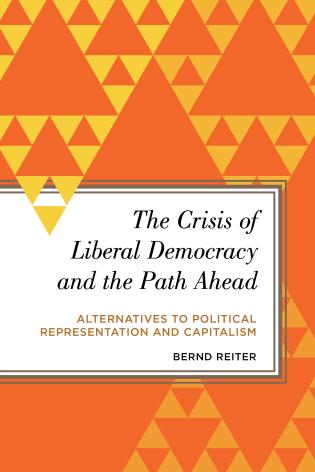 Cover image for the book The Crisis of Liberal Democracy and the Path Ahead: Alternatives to Political Representation and Capitalism