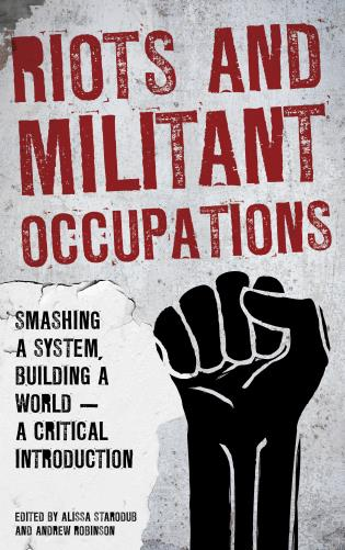 Cover image for the book Riots and Militant Occupations: Smashing a System, Building a World - A Critical Introduction