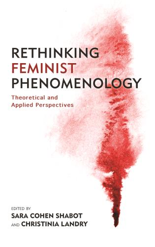 Cover image for the book Rethinking Feminist Phenomenology: Theoretical and Applied Perspectives