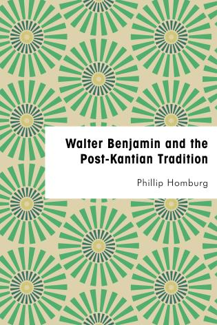 Cover Image of the book titled Walter Benjamin and the Post-Kantian Tradition