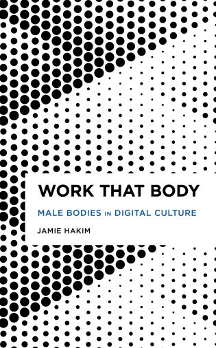 Cover image for the book Work That Body: Male Bodies in Digital Culture