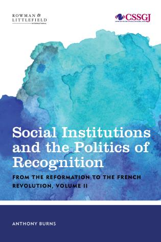 Cover image for the book Social Institutions and the Politics of Recognition: From the Reformation to the French Revolution, Volume II