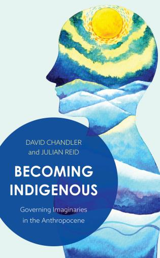 Cover image for the book Becoming Indigenous: Governing Imaginaries in the Anthropocene