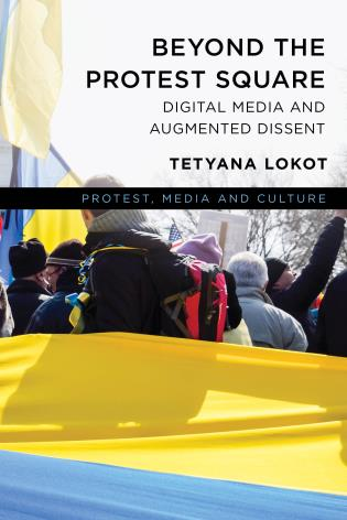 Cover image for the book Beyond the Protest Square: Digital Media and Augmented Dissent