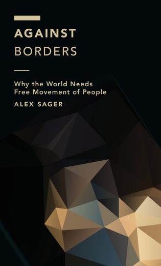 Cover image for the book Against Borders: Why the World Needs Free Movement of People